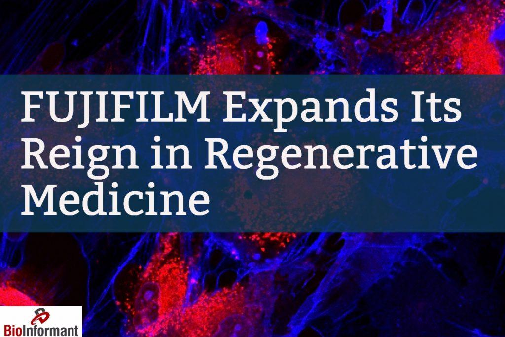 FUJIFILM Expands Its Reign in Regenerative Medicine