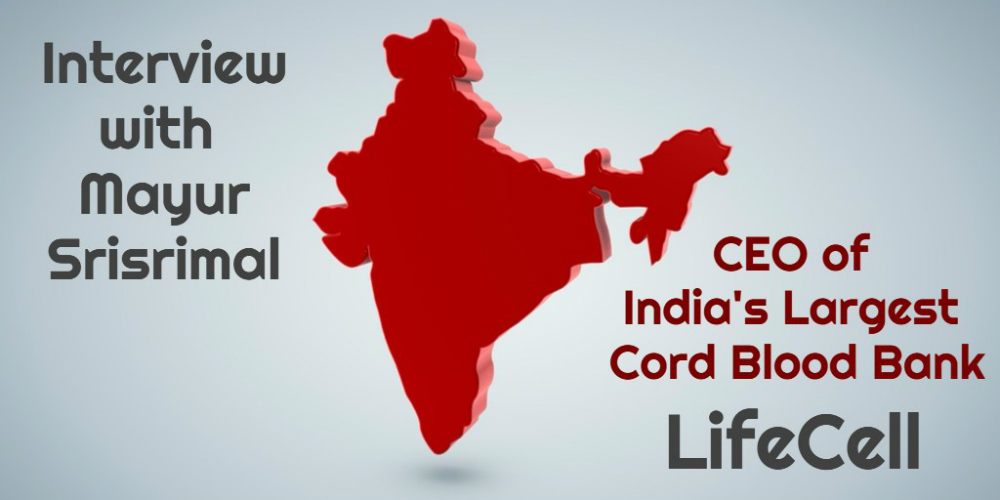 Feature | Interview with Mayur Srisrimal, CEO of India's Largest Cord Blood Bank, LifeCell